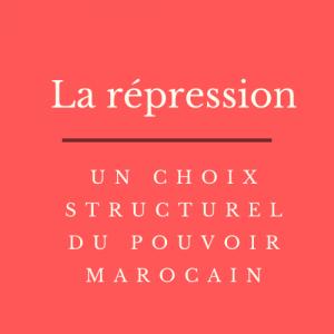 La répression, un choix structurel du pouvoir marocain