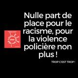 Nulle part de place pour le racisme, pour la violence policière non plus !