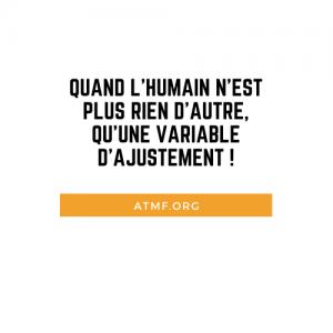 QUAND L'HUMAIN N'EST PLUS RIEN D'AUTRE, QU'UNE VARIABLE D'AJUSTEMENT !